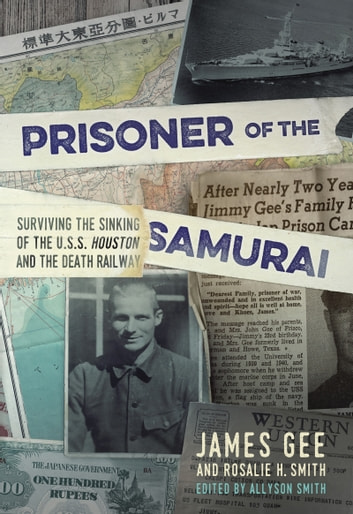 Prisoner of the Samurai - Surviving the Sinking of the USS Houston and the Death Railway ebook by James Gee,Rosalie H. Smith
