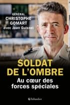 Soldat de l'ombre ebook by Christophe Gomart