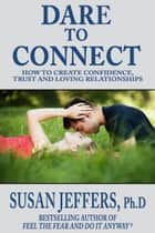 Dare to Connect ebook by Susan Jeffers