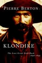 Klondike - The Last Great Gold Rush, 1896-1899 eBook by Pierre Berton