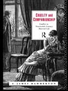 Cruelty and Companionship - Conflict in Nineteenth Century Married Life ebook by A. James Hammerton