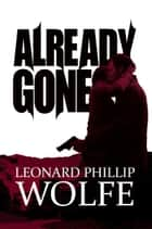 Already Gone ebook by Leonard Phillip Wolfe
