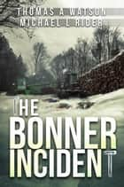 The Bonner Incident - The Bonner Incident, #1 ebook by Thomas A Watson