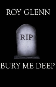 Bury Me Deep ebook by Roy Glenn