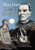 Lost Tomb of the Knights Templar - A tomb, a Treasure, a Great Secret ebook by Ben Hammott