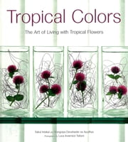 Tropical Colors - The Art of Living with Tropical Flowers ebook by Sakul Intakul,Wongvipa Devahastin Na Ayudhya,Luca Invernizzi Tettoni