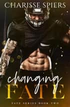 Changing Fate - Fate, #2 ebook by Charisse Spiers