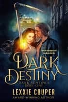 Dark Destiny - Dark Sentinel, #1 ebook by Lexxie Couper