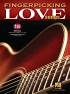 Fingerpicking Love Songs (Songbook) ebook by Hal Leonard Corp.