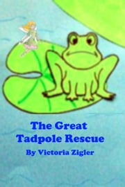 The Great Tadpole Rescue ebook by Victoria Zigler