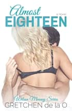 Almost Eighteen ebook by Gretchen de la O