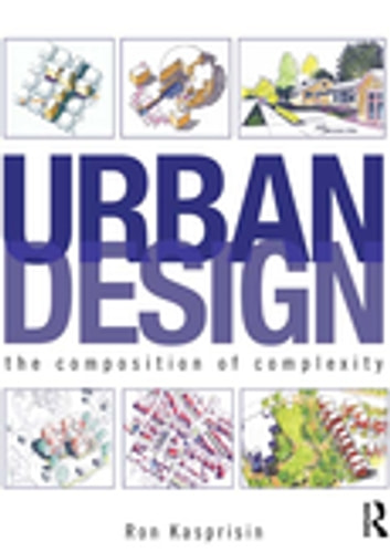 Urban Design - The Composition of Complexity ebook by Ron Kasprisin