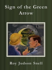 Sign of the Green Arrow ebook by Roy Judson Snell