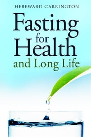 Fasting For Health and Long Life ebook by Hereward Carrington