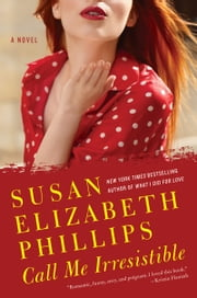Call Me Irresistible - A Novel ebook by Susan Elizabeth Phillips