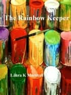 The Rainbow Keeper ebook by Laura K Marshall