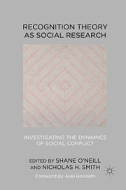 Recognition Theory as Social Research - Investigating the Dynamics of Social Conflict ebook by Shane O'Neill,Nicholas H. Smith