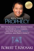 Rich Dad's Prophecy - Why the Biggest Stock Market Crash in History Is Still Coming...And How You Can Prepare Yourself and Profit from It! eBook by Robert T. Kiyosaki