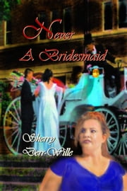 Never a Bridesmaid ebook by Sherry Derr-Wille