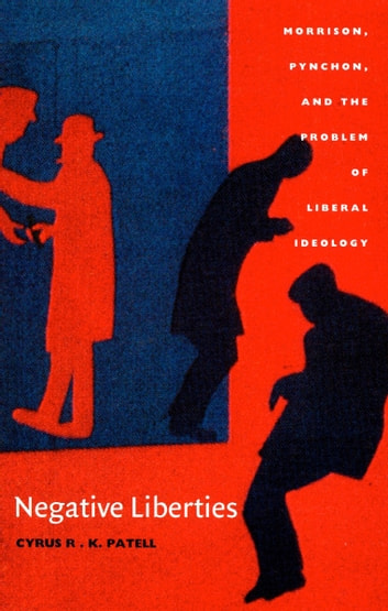 Negative Liberties - Morrison, Pynchon, and the Problem of Liberal Ideology ebook by Cyrus R. K. Patell,Donald E. Pease