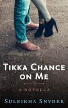 Tikka Chance on Me ebook by Suleikha Snyder