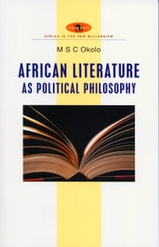 African Literature as Political Philosophy ebook by M. S. C. Okolo