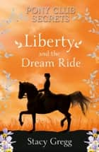 Liberty and the Dream Ride (Pony Club Secrets, Book 11) eBook by Stacy Gregg