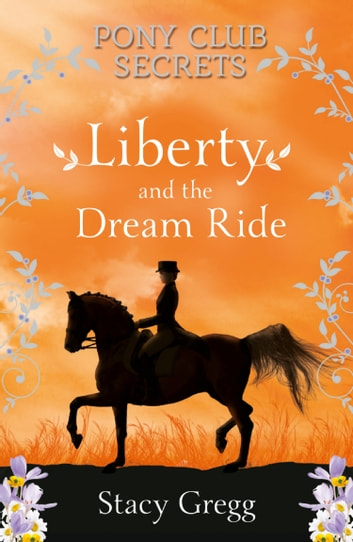 Liberty and the Dream Ride (Pony Club Secrets, Book 11) 電子書 by Stacy Gregg