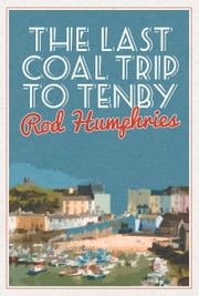 Last Coal Trip to Tenby ebook by Rod Humphries