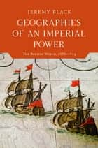 Geographies of an Imperial Power - The British World, 1688–1815 ebook by Jeremy Black