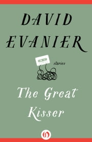 The Great Kisser - Stories ebook by David Evanier