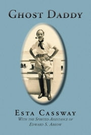 Ghost Daddy - With the Spirited Assistance of Edward S. Arkow ebook by Esta Cassway
