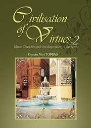Civilisation of Virtues -II ebook by Osman Nuri Topbas