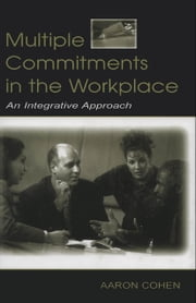 Multiple Commitments in the Workplace: An Integrative Approach ebook by Cohen, Aaron