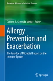 Allergy Prevention and Exacerbation - The Paradox of Microbial Impact on the Immune System eBook by Carsten B. Schmidt-Weber