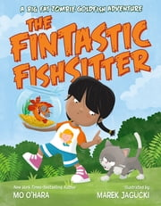 The Fintastic Fishsitter - A Big Fat Zombie Goldfish Adventure ebook by Mo O'Hara