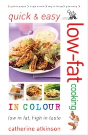 Quick and Easy Low-fat Cooking in Colour ebook by Atkinson Catherine