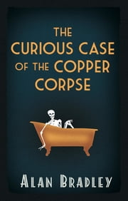 The Curious Case of the Copper Corpse ebook by Alan Bradley