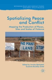 Spatialising Peace and Conflict - Mapping the Production of Places, Sites and Scales of Violence ebook by Annika Björkdahl,Susanne Buckley-Zistel