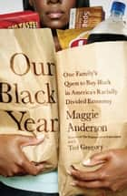 Our Black Year - One Family's Quest to Buy Black in America's Racially Divided Economy ebook by Maggie Anderson