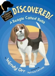 DISCOVERED! A Beagle Called Bella ebook by Wendy Orr,Patricia Castelao