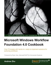 Microsoft Windows Workflow Foundation 4.0 Cookbook ebook by Andrew Zhu