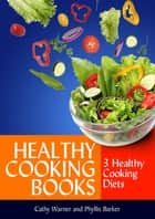 Healthy Cooking Books: 3 Healthy Cooking Diets ebook by Cathy Warner, Phyllis Barker