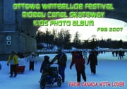 Ottawa Winterlude Festival - Rideau Canal Kids! Photo Album - Feb 2007 (English eBook C13) ebook by Vinette, Arnold D