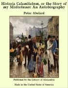 Historia Calamitatum, or the Story of my Misfortunes: An Autobiography ebook by Peter Abelard