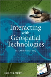 Interacting with Geospatial Technologies ebook by Mordechai (Muki) Haklay