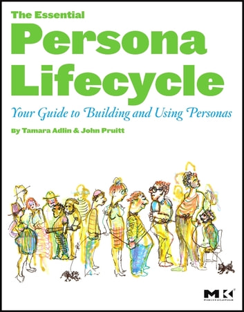 The Essential Persona Lifecycle: Your Guide to Building and Using Personas ebook by Tamara Adlin,John Pruitt