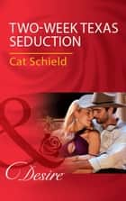 Two-Week Texas Seduction (Mills & Boon Desire) 電子書 by Cat Schield
