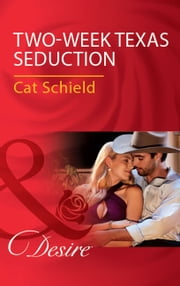 Two-Week Texas Seduction (Mills & Boon Desire) ebook by Cat Schield