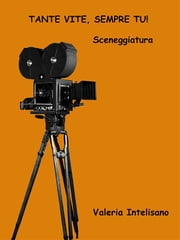 Tante vite sempre tu - Sceneggiatura ebook by Kobo.Web.Store.Products.Fields.ContributorFieldViewModel